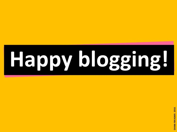 Happy Blogging | Image by: dianarikasari