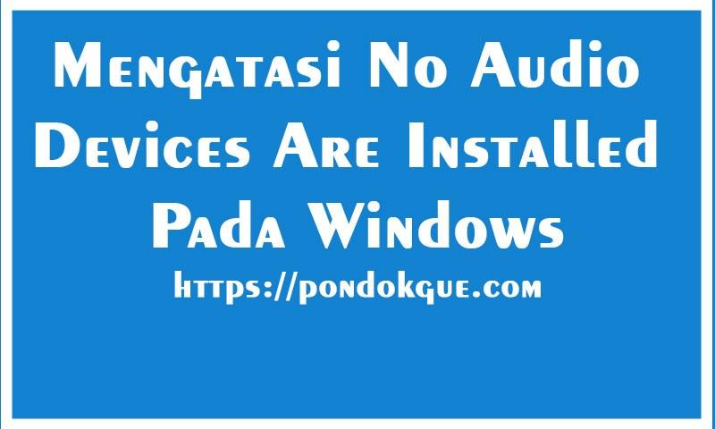 Mengatasi No Audio Devices Are Installed Pada Windows