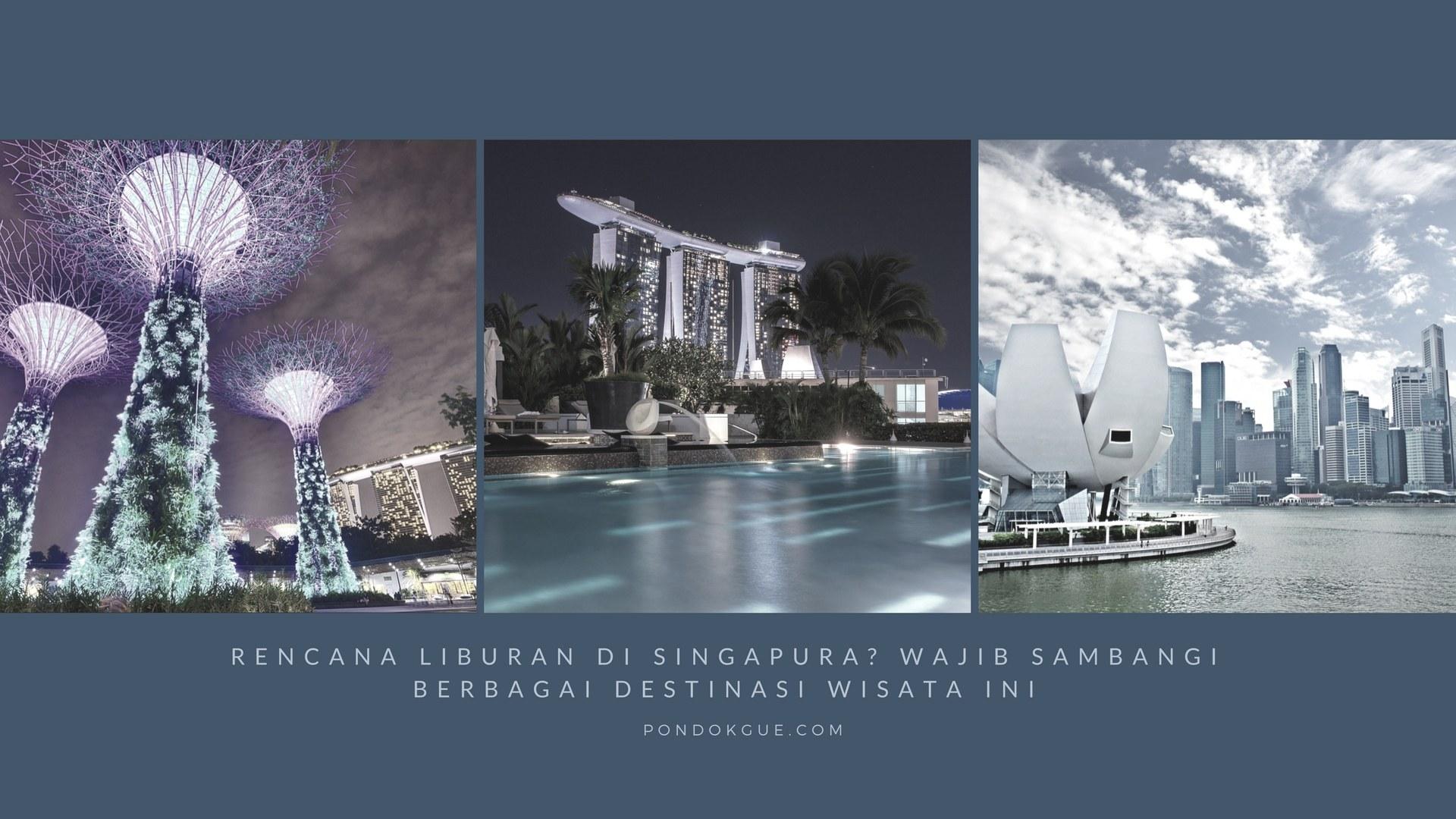 Rencana Liburan Di Singapura_ Wajib Sambangi Berbagai Destinasi Wisata Ini