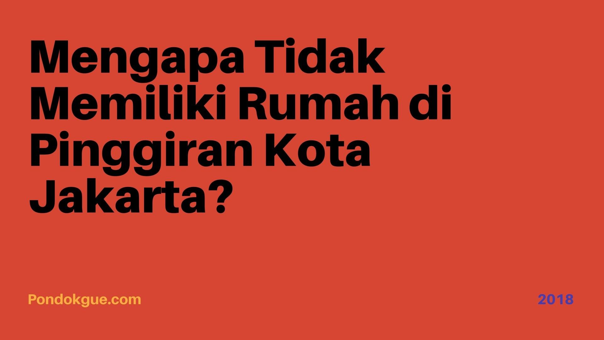 Mengapa Tidak Memiliki Rumah di Pinggiran Kota Jakarta_
