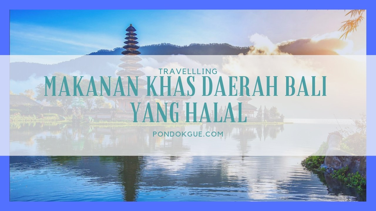 Makanan Khas Daerah Bali Yang Halal