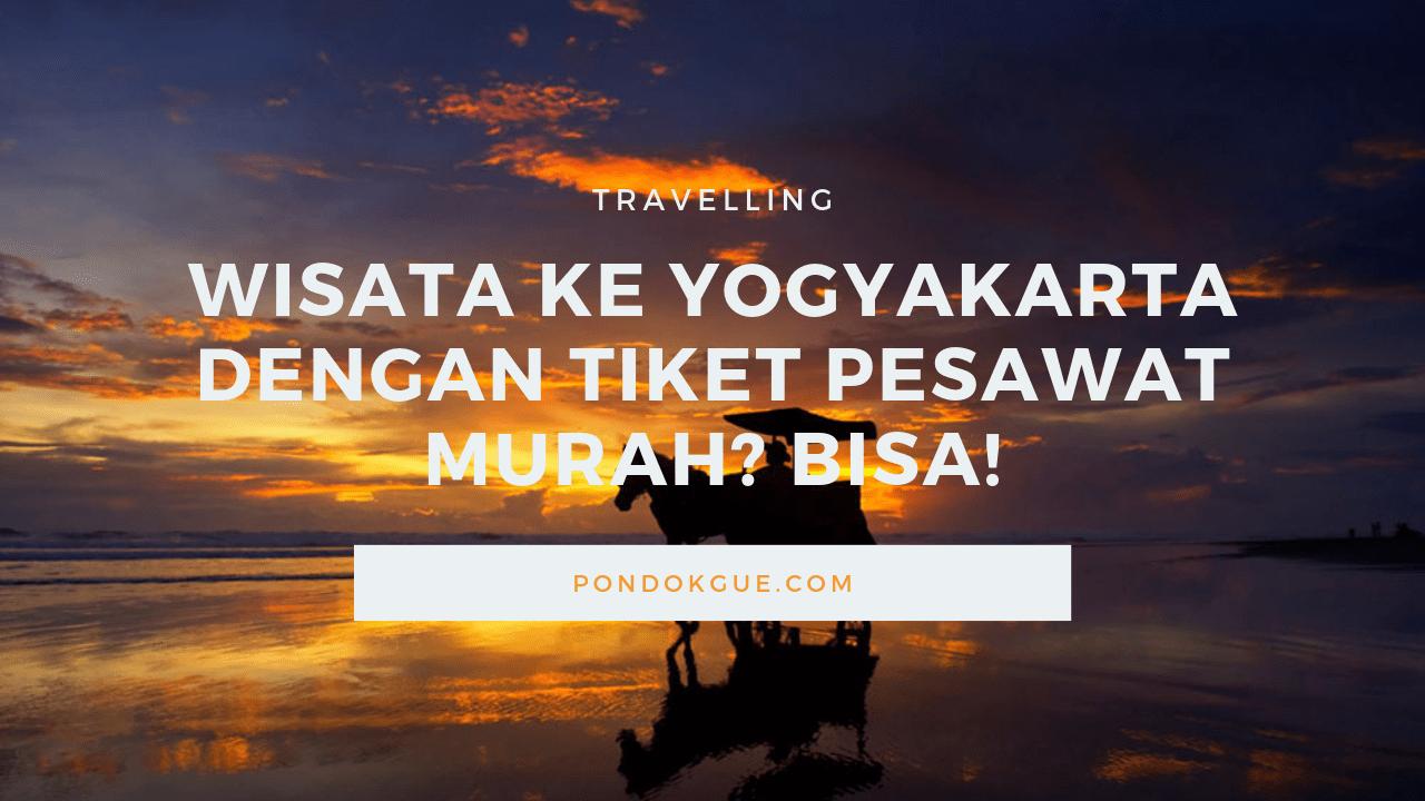 Wisata Ke Yogyakarta Dengan Tiket Pesawat Murah_ Bisa!