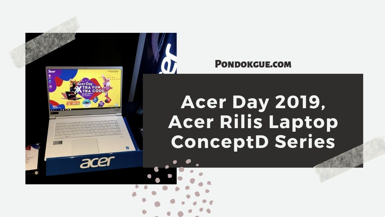 Acer Day 2019, Acer Rilis Laptop ConceptD Series
